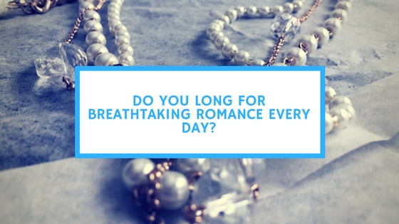 do-you-long-for-breathtaking-romance-every-day