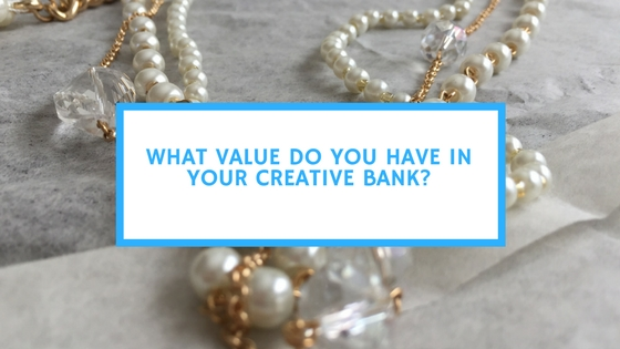 What Value Do You Have in Your Creative Bank?
