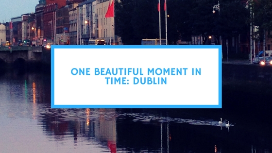 One Beautiful Moment In Time_ Dublin