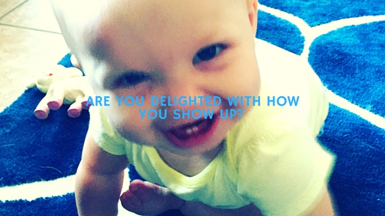 Are You Delighted With How You Show Up?