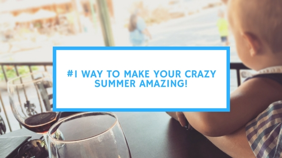 #1 Way to Make Your Crazy Summer Amazing!