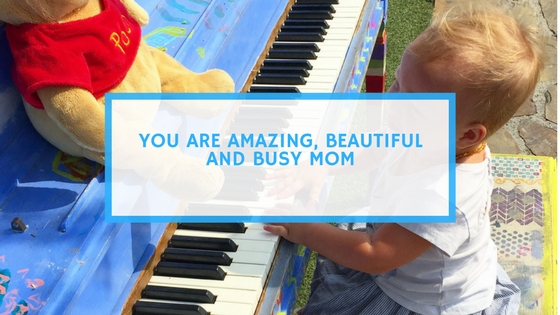 You Are Amazing, Beautiful and Busy Mom
